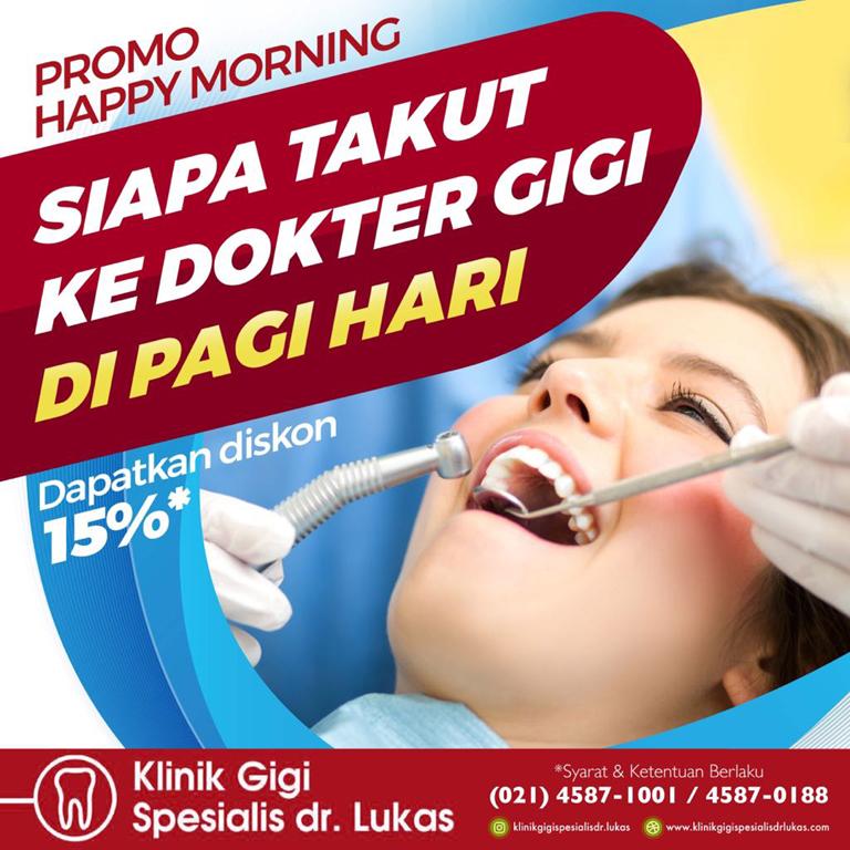 Promo Happy Morning Diskon 15 persen - Klinik Gigi Spesialis dr Lukas